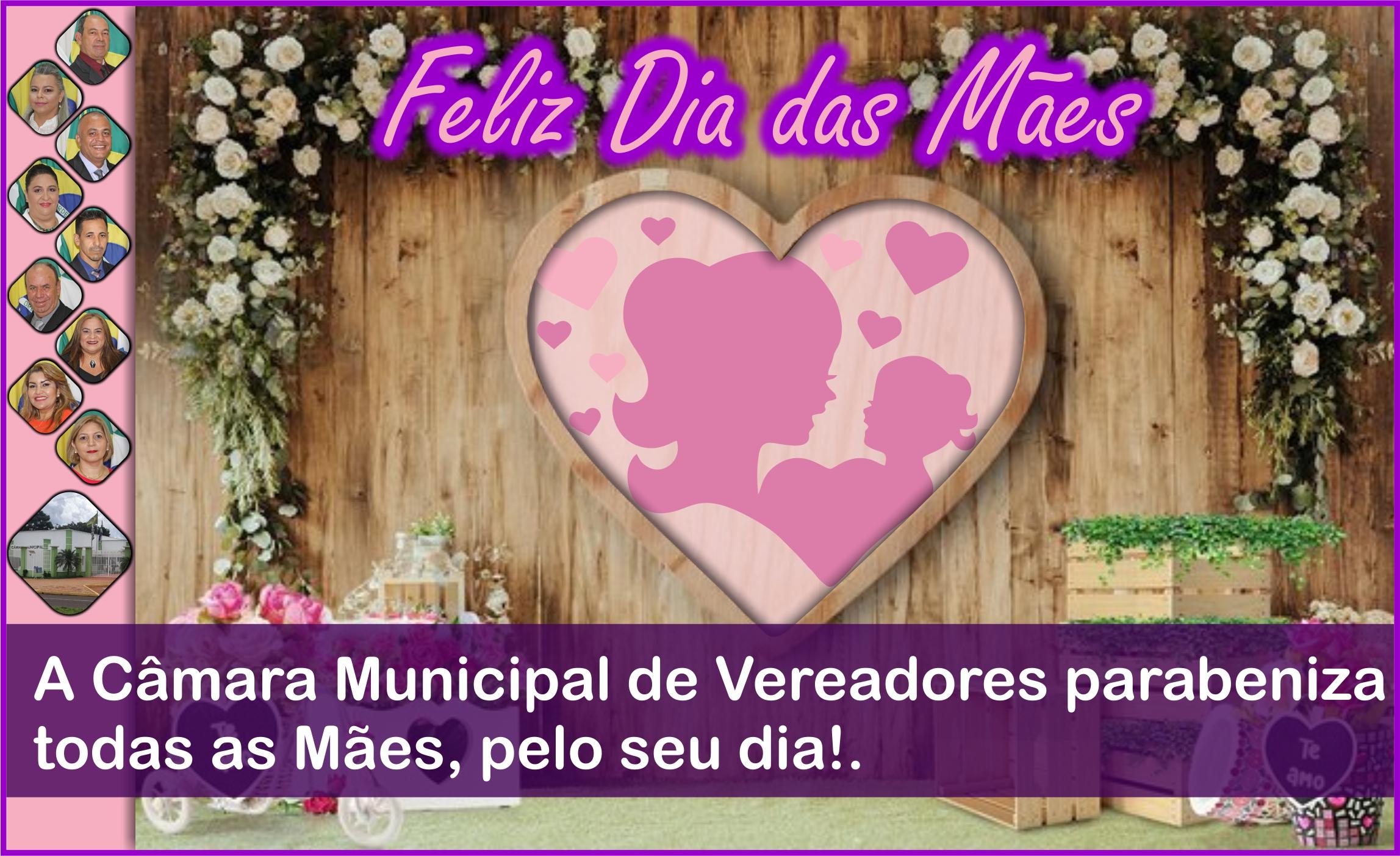 A Câmara Municipal de Vereadores parabeniza  todas as Mães, pelo seu dia!.